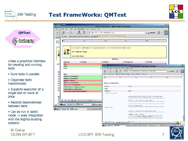 SW-Testing Test Frame. Works: QMTest • Uses a graphical interface for creating and running