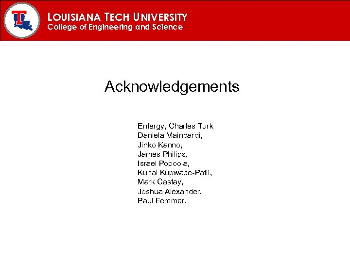 LOUISIANA TECH UNIVERSITY College of Engineering and Science Acknowledgements Entergy, Charles Turk Daniela Maindardi,