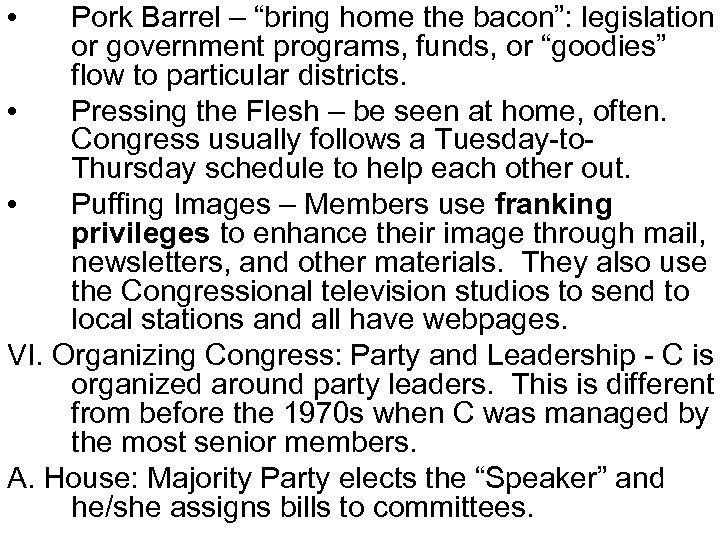 "• Pork Barrel – ""bring home the bacon"": legislation or government programs, funds,"