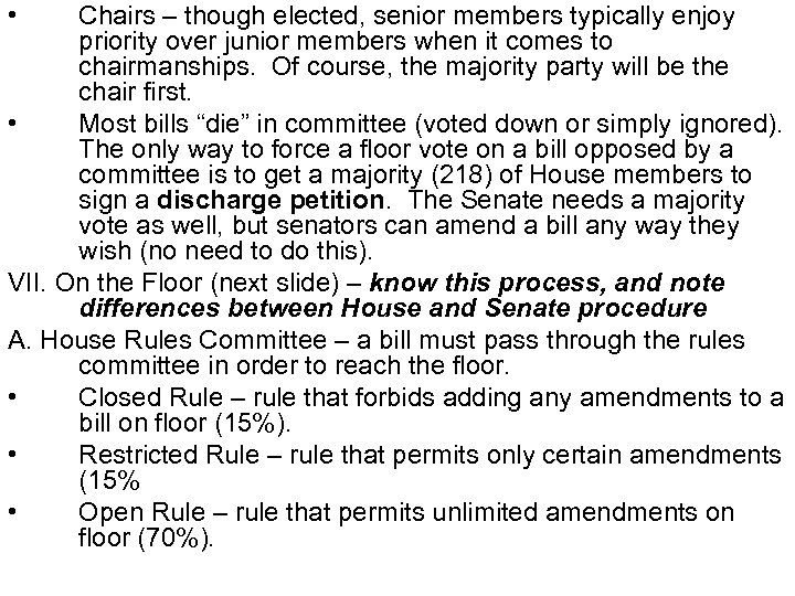 • Chairs – though elected, senior members typically enjoy priority over junior members