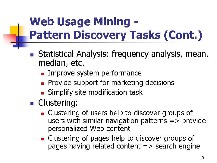 Web Usage Mining Pattern Discovery Tasks (Cont. ) n Statistical Analysis: frequency analysis, mean,