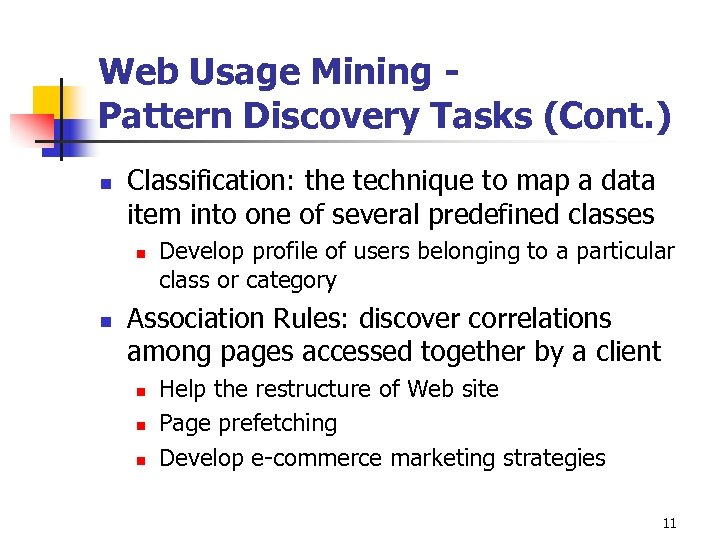 Web Usage Mining Pattern Discovery Tasks (Cont. ) n Classification: the technique to map