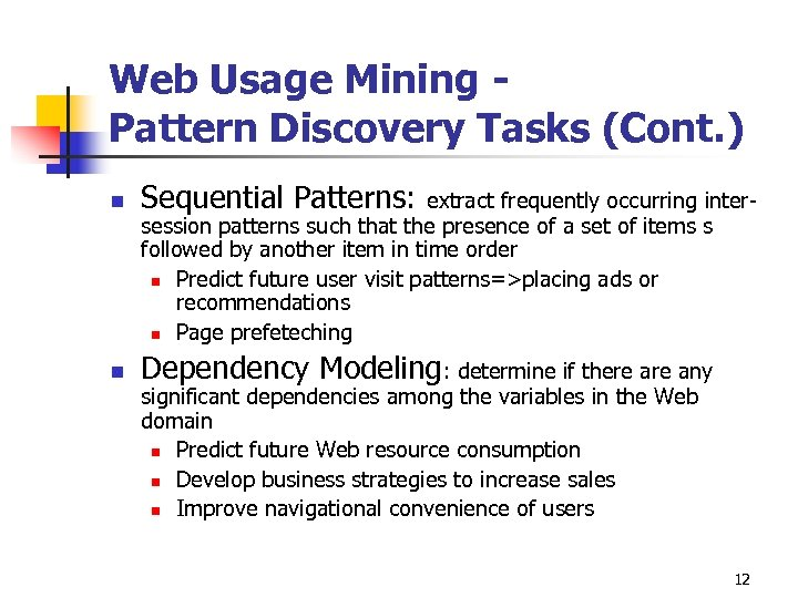Web Usage Mining Pattern Discovery Tasks (Cont. ) n Sequential Patterns: n Dependency Modeling: