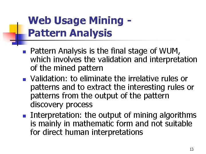 Web Usage Mining Pattern Analysis n n n Pattern Analysis is the final stage