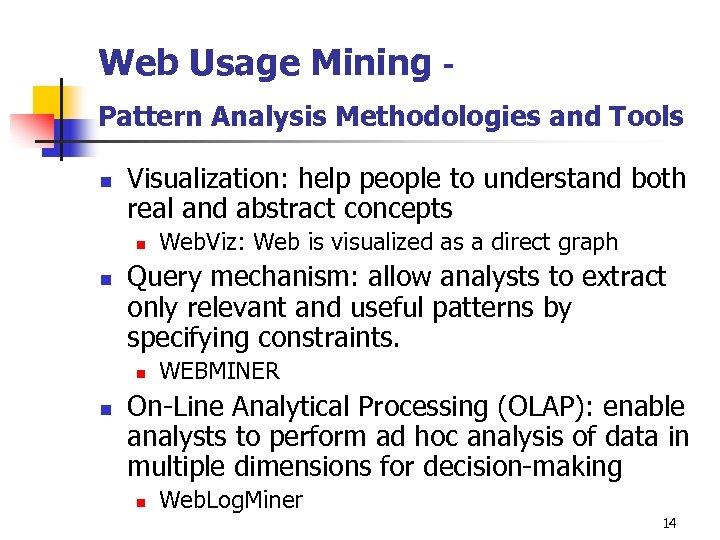 Web Usage Mining Pattern Analysis Methodologies and Tools n Visualization: help people to understand