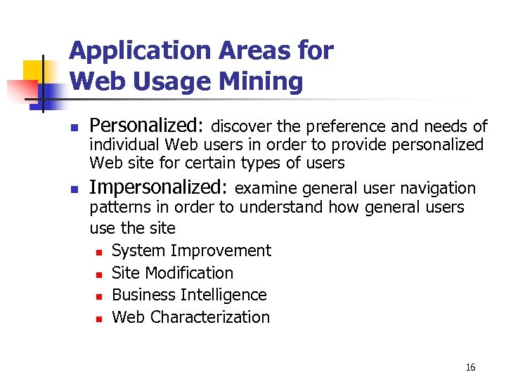 Application Areas for Web Usage Mining n Personalized: discover the preference and needs of