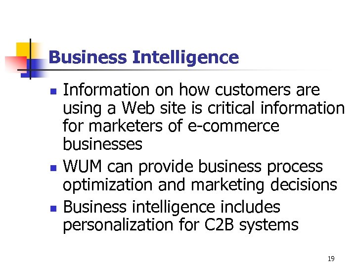 Business Intelligence n n n Information on how customers are using a Web site