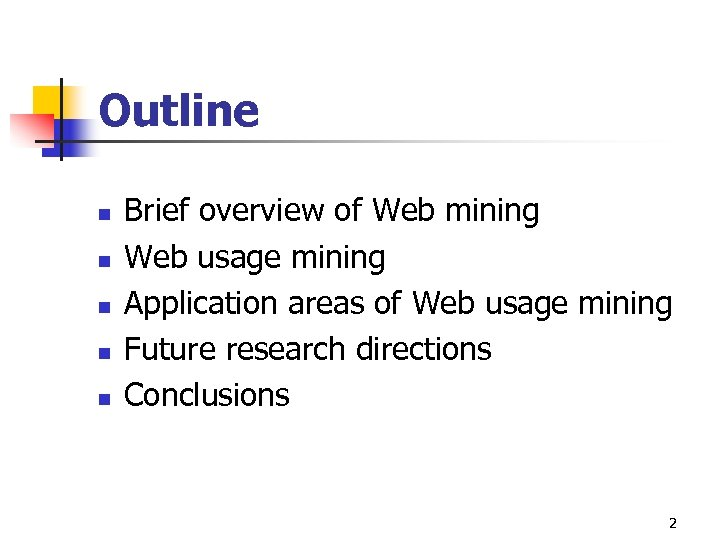 Outline n n n Brief overview of Web mining Web usage mining Application areas