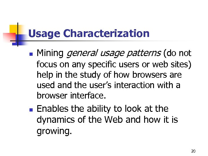 Usage Characterization n Mining general usage patterns (do not focus on any specific users