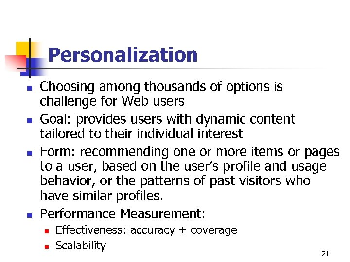 Personalization n n Choosing among thousands of options is challenge for Web users Goal:
