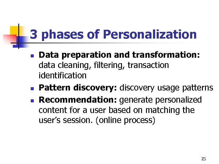 3 phases of Personalization n Data preparation and transformation: data cleaning, filtering, transaction identification