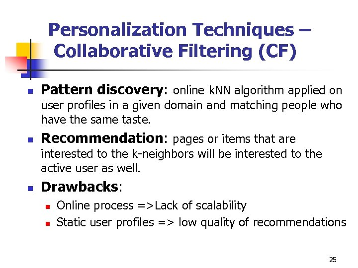 Personalization Techniques – Collaborative Filtering (CF) n Pattern discovery: online k. NN algorithm applied