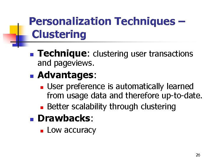 Personalization Techniques – Clustering n Technique: clustering user transactions n Advantages: and pageviews. n