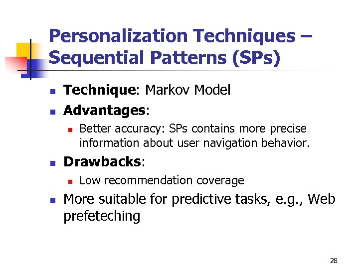 Personalization Techniques – Sequential Patterns (SPs) n n Technique: Markov Model Advantages: n n