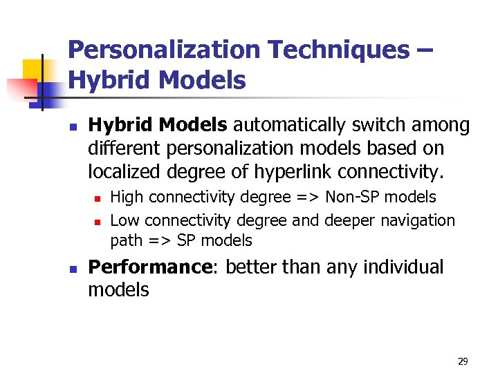 Personalization Techniques – Hybrid Models n Hybrid Models automatically switch among different personalization models