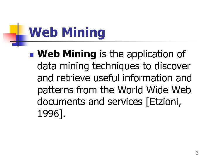 Web Mining n Web Mining is the application of data mining techniques to discover