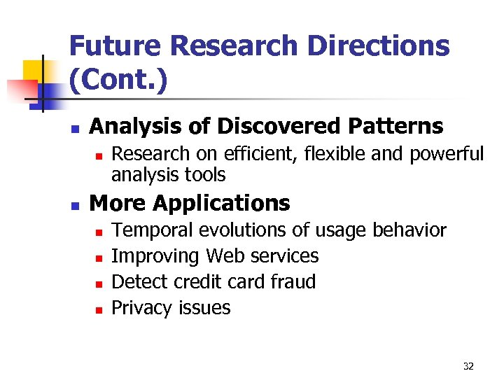 Future Research Directions (Cont. ) n Analysis of Discovered Patterns n n Research on