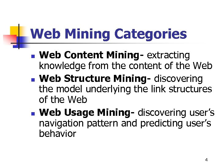 Web Mining Categories n n n Web Content Mining- extracting knowledge from the content