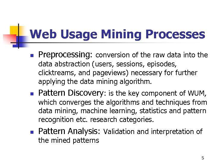 Web Usage Mining Processes n Preprocessing: conversion of the raw data into the data