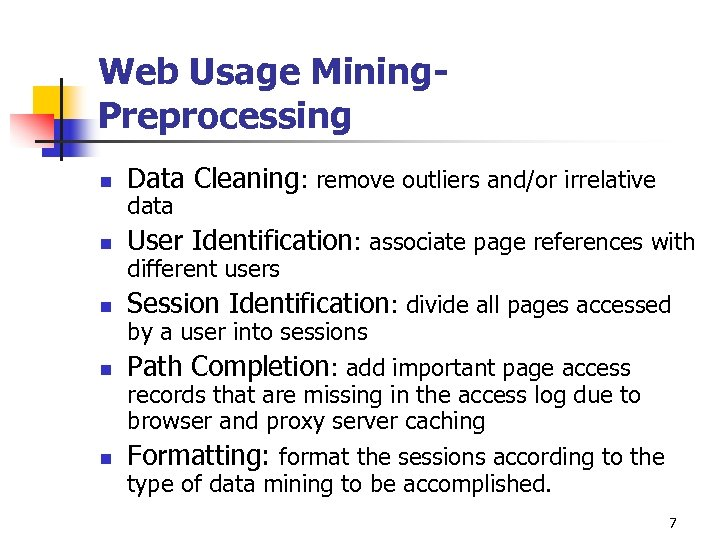 Web Usage Mining. Preprocessing n Data Cleaning: remove outliers and/or irrelative n User Identification: