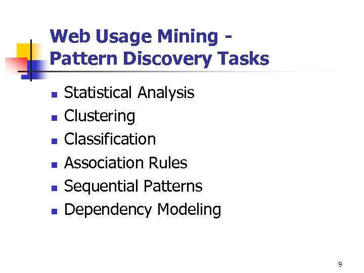 Web Usage Mining Pattern Discovery Tasks n n n Statistical Analysis Clustering Classification Association