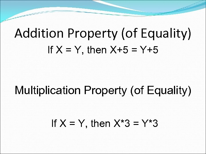 Addition Property (of Equality) If X = Y, then X+5 = Y+5 Multiplication Property