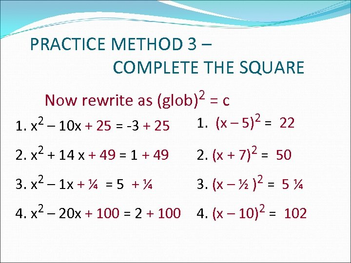 PRACTICE METHOD 3 – COMPLETE THE SQUARE Now rewrite as (glob)2 = c 1.