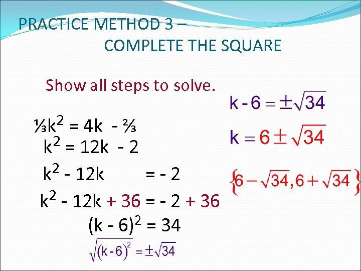 PRACTICE METHOD 3 – COMPLETE THE SQUARE Show all steps to solve. ⅓k 2