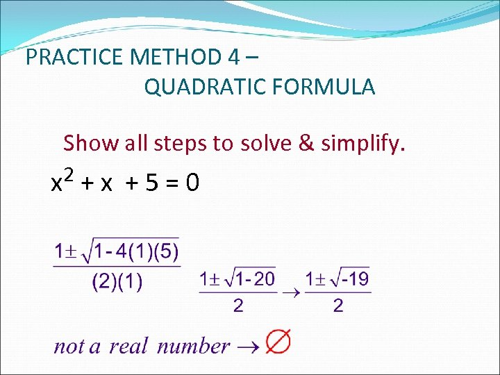 PRACTICE METHOD 4 – QUADRATIC FORMULA Show all steps to solve & simplify. x