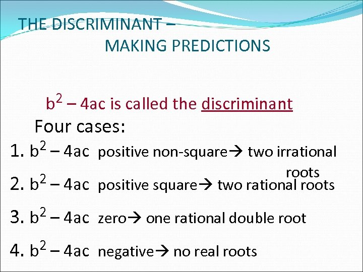 THE DISCRIMINANT – MAKING PREDICTIONS b 2 – 4 ac is called the discriminant