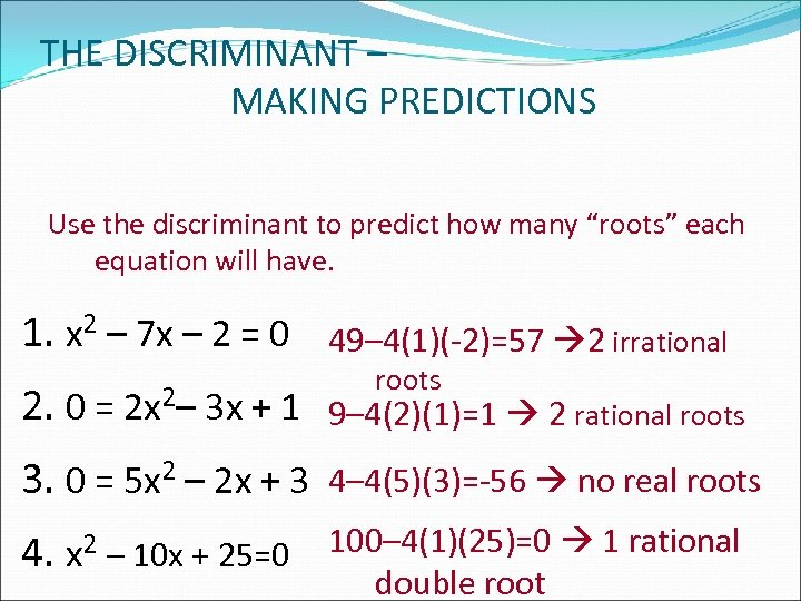 """THE DISCRIMINANT – MAKING PREDICTIONS Use the discriminant to predict how many """"roots"""" each"""