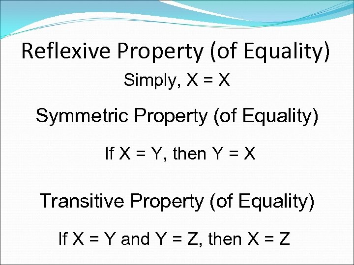 Reflexive Property (of Equality) Simply, X = X Symmetric Property (of Equality) If X