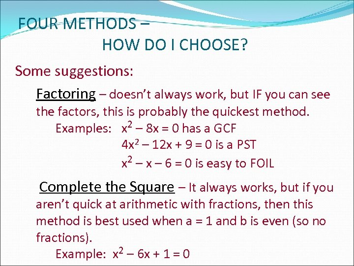 FOUR METHODS – HOW DO I CHOOSE? Some suggestions: Factoring – doesn't always work,