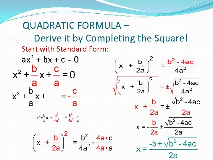 QUADRATIC FORMULA – Derive it by Completing the Square! Start with Standard Form: ax