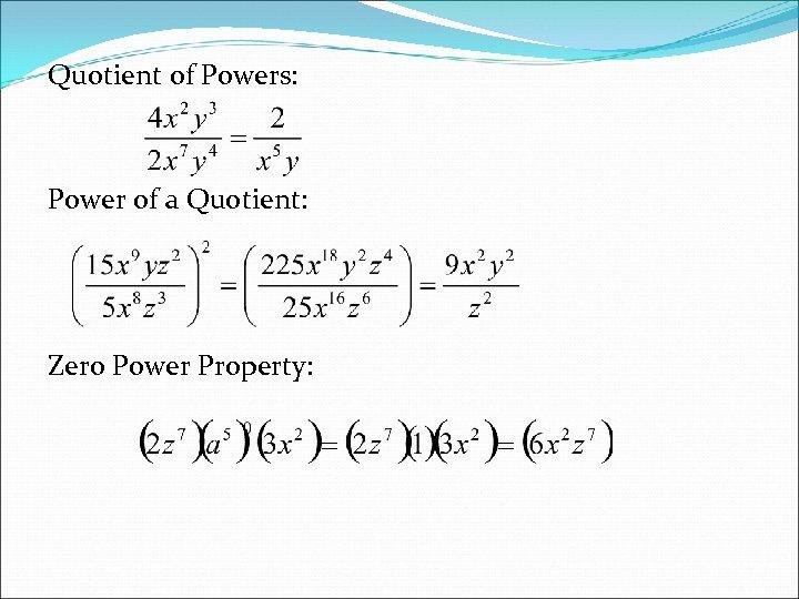 Quotient of Powers: Power of a Quotient: Zero Power Property: