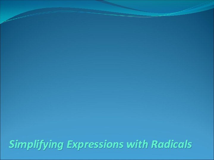 Simplifying Expressions with Radicals