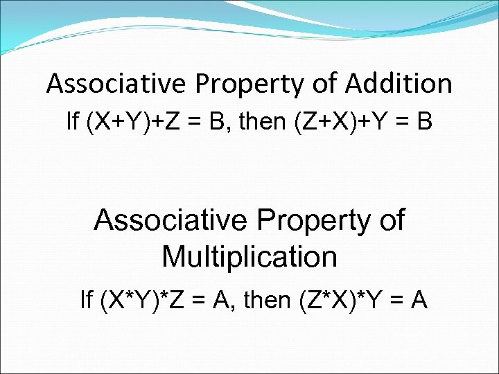 Associative Property of Addition If (X+Y)+Z = B, then (Z+X)+Y = B Associative Property