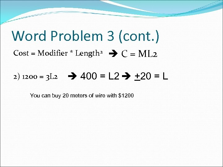 Word Problem 3 (cont. ) Cost = Modifier * Length 2 2) 1200 =