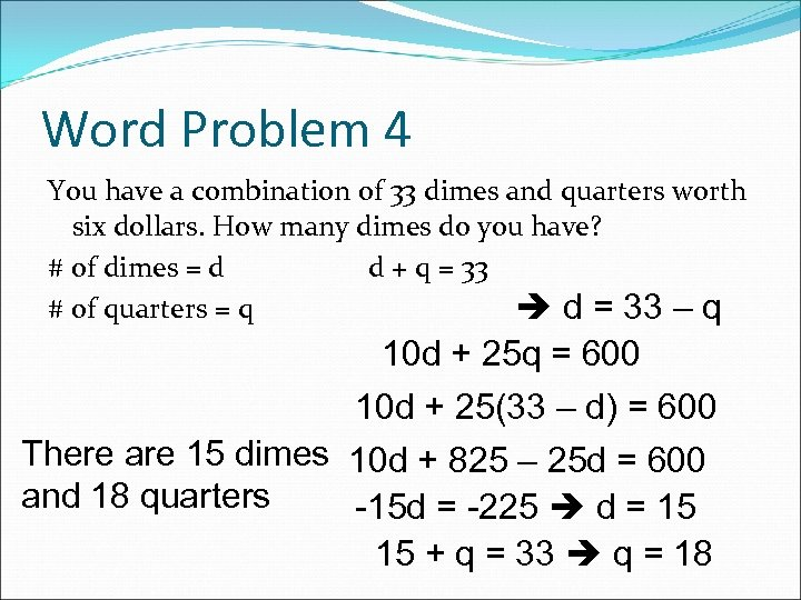 Word Problem 4 You have a combination of 33 dimes and quarters worth six