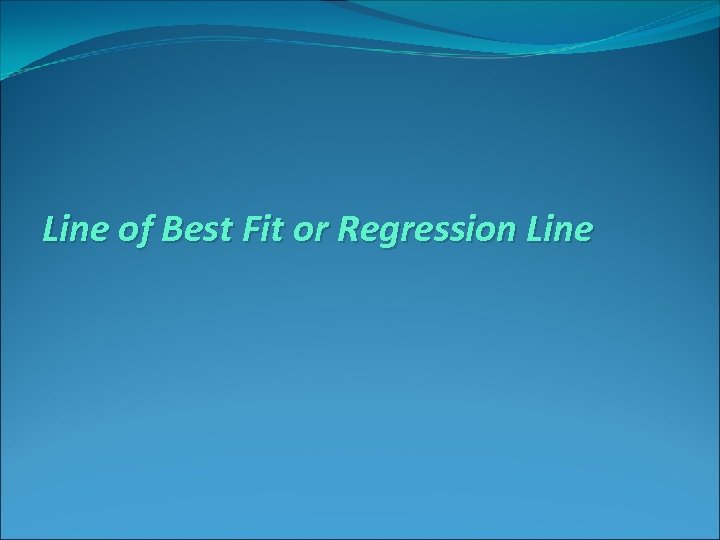Line of Best Fit or Regression Line