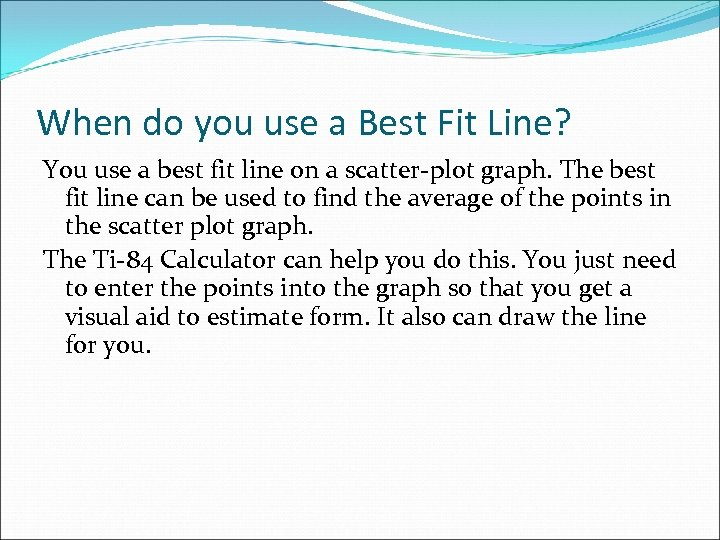 When do you use a Best Fit Line? You use a best fit line