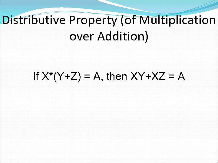 Distributive Property (of Multiplication over Addition) If X*(Y+Z) = A, then XY+XZ = A