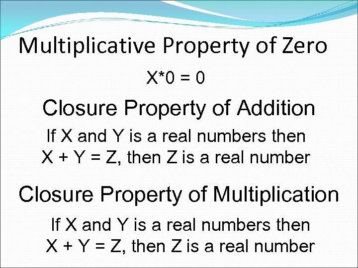Multiplicative Property of Zero X*0 = 0 Closure Property of Addition If X and
