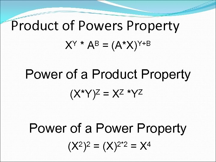 Product of Powers Property XY * AB = (A*X)Y+B Power of a Product Property