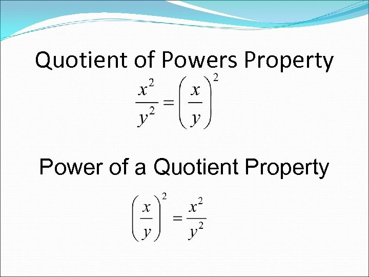 Quotient of Powers Property Power of a Quotient Property