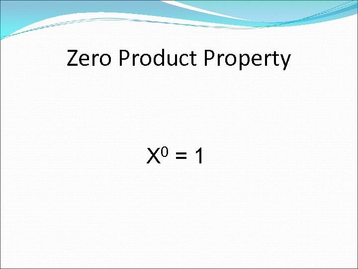 Zero Product Property 0 X =1
