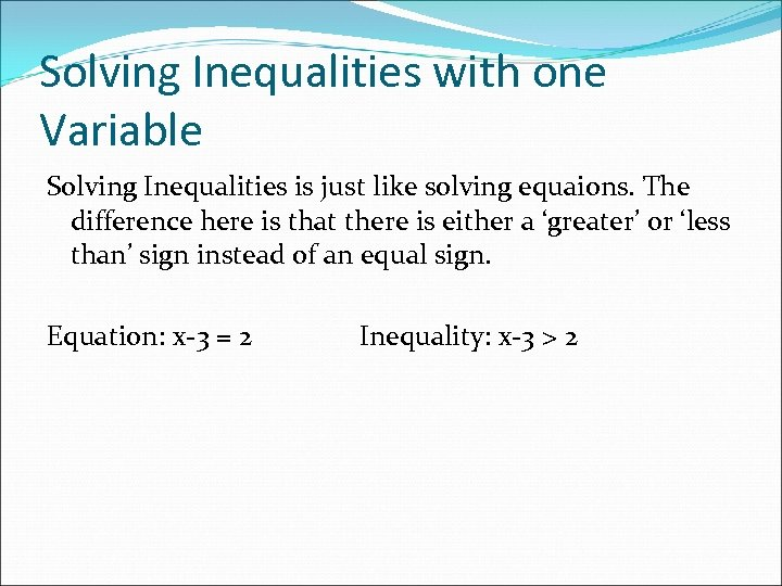 Solving Inequalities with one Variable Solving Inequalities is just like solving equaions. The difference