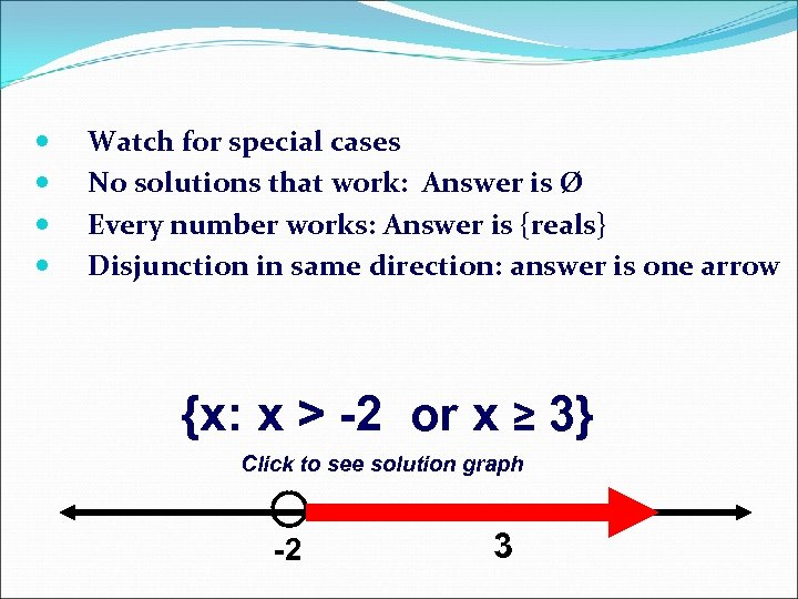 Watch for special cases No solutions that work: Answer is Ø Every number