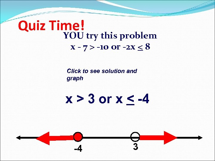 Quiz Time! YOU try this problem x - 7 > -10 or -2 x