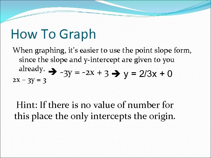 How To Graph When graphing, it's easier to use the point slope form, since